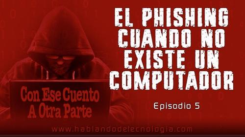 El Phishing Cuand No Existe Un Computador