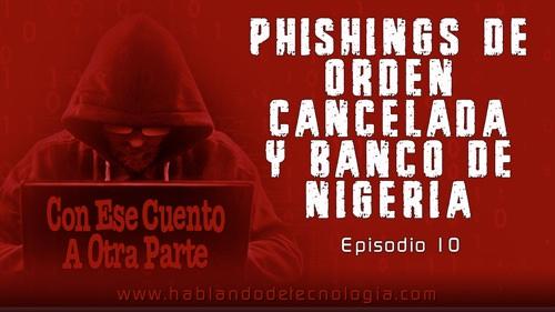 Phishings, Orden Cancelada y Banco De Nigeria