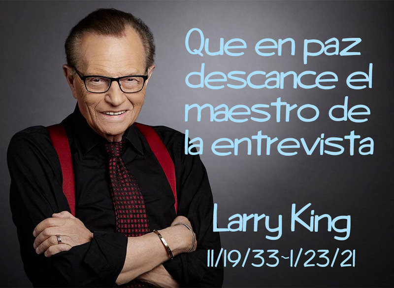 Que en paz descance el maestro de la entrevista, Larry King.